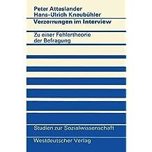 Verzerrungen im Interview: Zu e. Fehlertheorie d. Befragung (Studien zur Sozialwissenschaft ; Bd. 32) (German Edition)