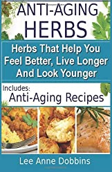 Anti Aging Herbs - Herbs That Help You Feel Better, Live Longer and Look Younger