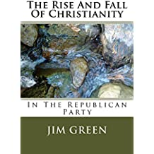 THE RISE AND FALL OF CHRISTIANITY: In The Republican Party (English Edition)