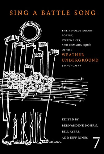 Sing a Battle Song: The Revolutionary Poetry, Statements, and Communiques of the Weather Underground 1970-1974
