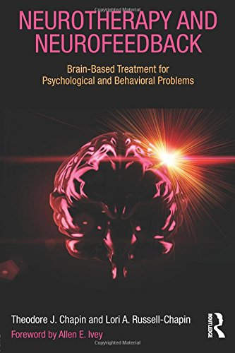 Neurotherapy and Neurofeedback: Brain-Based Treatment for Psychological and Behavioral Problems
