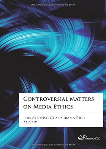 Controversial Matters on Media Ethics por Luis Alfonso Guadarrama Rico