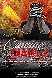 Camino del Diablo: Historia basada en hechos reales de un agente de la DEA y dos investigadores privados
