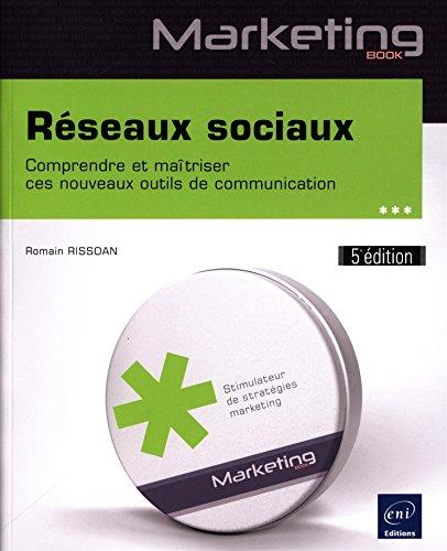 Réseaux sociaux : comprendre et maîtriser ces nouveaux outils de communication / Romain Rissoan.- Saint-Herblain : Éditions ENI , cop. 2016