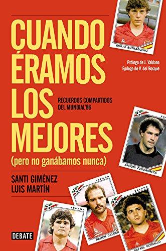 Cuando éramos los mejores (pero no ganábamos nunca): Recuerdos compartidos del Mundial '86 (Debate) por Luis Martín Gómez