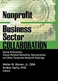 Nonprofit and Business Sector Collaboration: Social Enterprises, Cause-Related Marketing, Sponsorships, and Other Corporate-Nonprofit Dealings (Journal of Nonprofit & Public Sector Marketing)