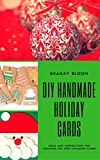 DIY Handmade Holiday Cards: Ideas and Inspirations for Creating the Most Amazing Christmas Cards (Homemade Christmas Cards Book 1)