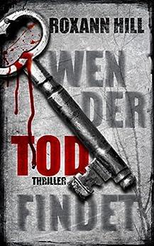 Wen der Tod findet: Thriller (Steinbach und Wagner 8) (German Edition) by [Hill, Roxann]