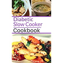 Diabetic Slow Cooker Cookbook: Healthy Diabetic Friendly Slow Cooker Recipes You Can Easily Make! (Diabetic Diet  Book 1) (English Edition)