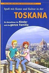 Toskana - Ein Reiseführer für Kinder und die ganze Familie (Pollino und Pollina entdecken die Welt)
