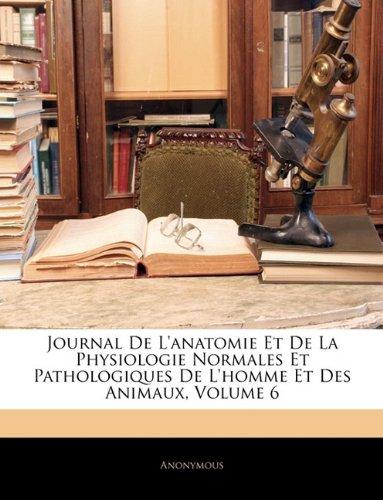 Journal de L'Anatomie Et de La Physiologie Normales Et Pathologiques de L'Homme Et Des Animaux, Volume 6