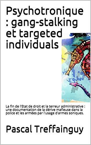 Couverture du livre Psychotronique : gang-stalking et targeted individuals: La fin de l'Etat de droit et la terreur administrative.