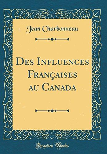 Des Influences Franaises Au Canada (Classic Reprint)