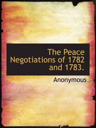 The Peace Negotiations of 1782 and 1783.