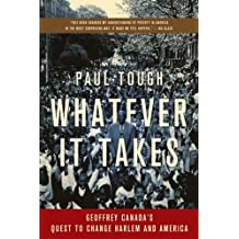 Whatever It Takes: Geoffrey Canada's Quest to Change Harlem and America [ WHATEVER IT TAKES: GEOFFREY CANADA'S QUEST TO CHANGE HARLEM AND AMERICA ] by Tough, Paul (Author) Sep-10-2009 [ Paperback ]