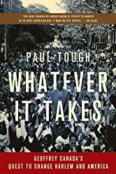 (WHATEVER IT TAKES: GEOFFREY CANADA'S QUEST TO CHANGE HARLEM AND AMERICA ) By Tough, Paul (Author) Paperback Published on (09, 2009)