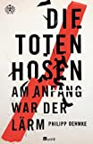 'Die Toten Hosen: Am Anfang war der Lärm' von Philipp Oehmke