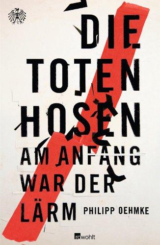 Buchseite und Rezensionen zu 'Die Toten Hosen: Am Anfang war der Lärm' von Philipp Oehmke