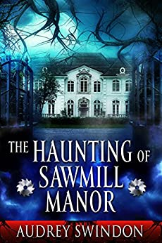 The Haunting of Sawmill Manor by [Swindon, Audrey]