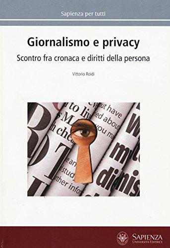 Giornalismo e privacy. Scontro fra cronaca e diritti della persona