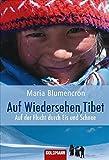 Auf Wiedersehen, Tibet: Auf der Flucht durch Eis und Schnee - Maria Blumencron