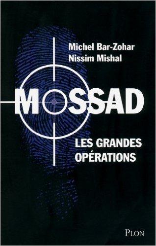 Mossad les grandes opérations de Michel BAR ZOHAR ,Nissim MISHAL ,Raymond CLARINARD (Traduction) ( 6 décembre 2012 )