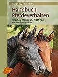 Handbuch Pferdeverhalten: Ursache, Therapie und Prophylaxe von Problemverhalten (Reiterbibliothek)