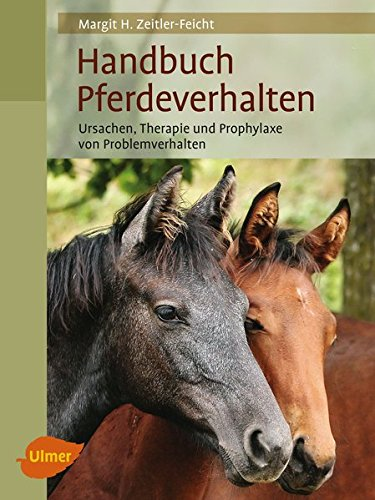 Handbuch Pferdeverhalten: Ursache, Therapie und Prophylaxe von Problemverhalten (Reiterbibliothek) (Das Pferd Verhalten Handbuch)