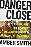Front cover for the book Danger Close: My Epic Journey as a Combat Helicopter Pilot in Iraq and Afghanistan by Amber Smith