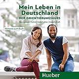 Mein Leben in Deutschland – der Orientierungskurs: Basiswissen Politik, Geschichte, Gesellschaft.Deutsch als Fremdsprache / Audio-CD