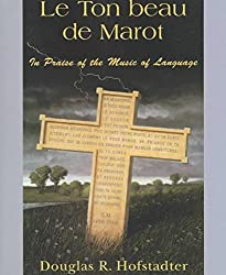 [Le Ton Beau de Marot: In Praise of the Music of Language] (By: Douglas R. Hofstadter) [published: May, 1998]