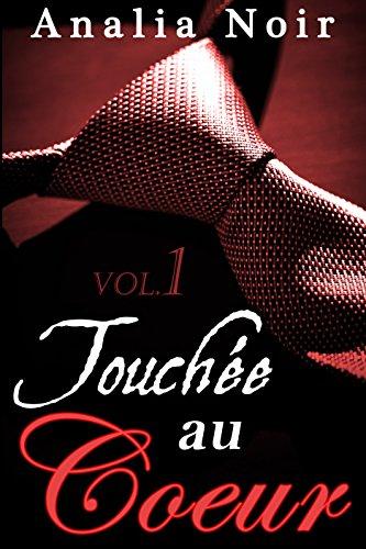 Touchée Au Cœur (Vol. 1): (New Romance Adulte) par Analia Noir