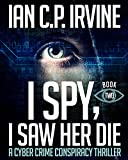 I spy, I Saw Her Die (BOOK TWO): a gripping, page-turning cyber crime murder mystery conspiracy thriller. (English Edition)