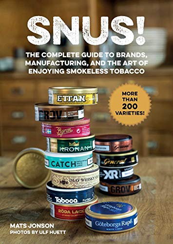 Snus!: The Complete Guide to Brands, Manufacturing, and Art of Enjoying Smokeless Tobacco