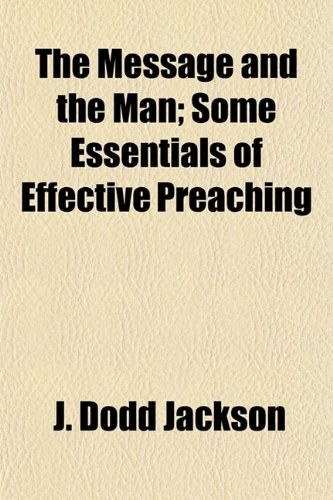The Message and the Man; Some Essentials of Effective Preaching