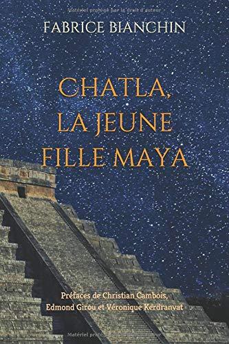 Chatla, la jeune fille maya: Préfaces de Christian Cambois, Edmond Girou et Véronique Kerdranvat par Fabrice BIANCHIN