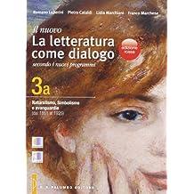 il nuovo La letteratura come dialogo: Naturalismo, Simbolismo e avanguardie (vol.3a)