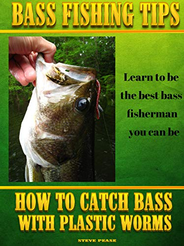 BASS FISHING TIPS PLASTIC WORMS: How to catch bass on plastic worms (English Edition) por steve pease