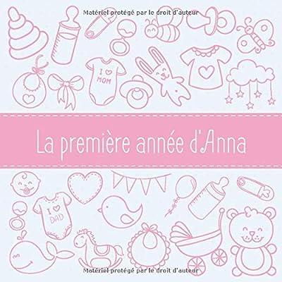 La première année d'Anna: Album bébé à remplir pour la première année de vie - Album naissance fille