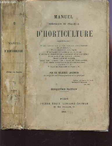 MANUEL THEORIQUE ET PRATIQUE D'HORTICULTURE / DES NOTIONS SUR LA GEOLOGIE, LES AMENDEMENTS ET LES ENGRAIS - UN ABREGE DE BOTANIQUE - LE JARDIN POTAGER ET SA CULTURE - COURS ELEMENTAIRE D'ARBORICULTURE FRUITIERE - EXTRAIT DES TRAVAUX A FAIRE -ETC....