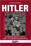 Hitler, une Biographie Médicale et Politique - Tome 3 - Les Triomphes des années de paix