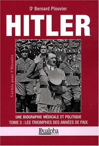 Hitler, une Biographie Mdicale et Politique : Tome 3 - Les Triomphes des annes de paix