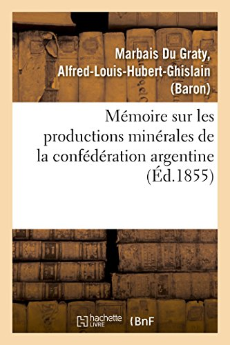 Mémoire sur les productions minérales de la confédération argentine par Alfred-Louis-Hubert-Ghislain Marbais Du Graty