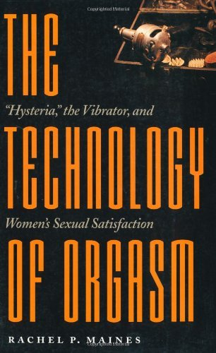 "The Technology of Orgasm: ""Hysteria,\"" the Vibrator, and Women\'s Sexual Satisfaction (Johns Hopkins Studies in the History of Technology): Hysteria, the ... Sexual Satisfaction (English Edition)"