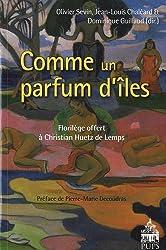 Comme un parfum d'îles... : Florilège offert à Christian Huetz de Lemps