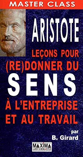 Aristote : leçons pour (re)donner du sens à l'entreprise et au travail par Bernard. Girard