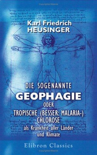 Die sogenannte Geophagie oder tropische (besser: Malaria-) Chlorose als Krankheit aller Länder und Klimate