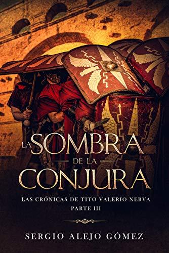 La sombra de la conjura (Las crónicas de Tito Valerio Nerva 3) de Sergio Alejo Gómez