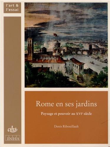 Rome en ses jardins, Paysage et pouvoir au XVIe siècle par Ribouillault Denis