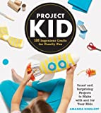 Project Kid: 100 Ingenious Crafts for Family Fun by Kingloff, Amanda (2014) Hardcover